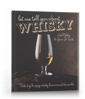 Let Me Tell You About Whisky (Neil Ridley & Gavin D. Smith)